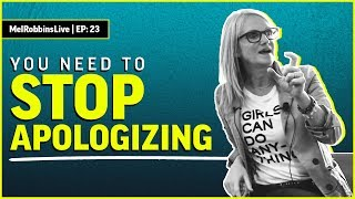 You need to STOP apologizing   MELROBBINSLIVE EP 23