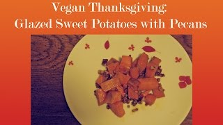 Vegan Thanksgiving: Maple Glazed Sweet Potato With Candied Pecans