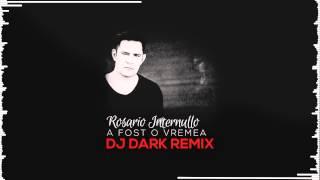 Rosario Internullo - A fost o vremea (Dj Dark Remix)
