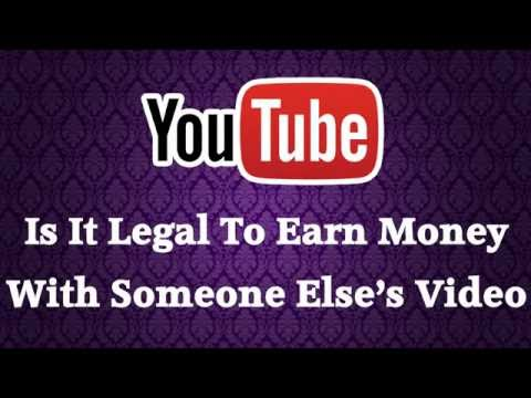 Is It Legal To Download And Edit Youtube Videos Of Others And Upload Them Again To Earn Money