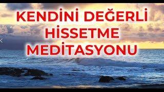 KENDİNİ DEĞERLİ HİSSETMEK MEDİTASYONU-1(Yeni)(Erdem Taşkınsu Meditasyonları)