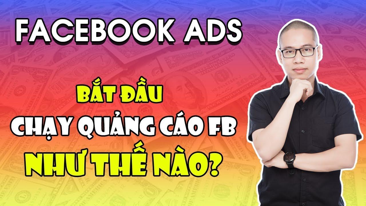 Tôi bắt đầu đến với chạy Quảng Cáo Facebook như thế nào? Phải Xem!