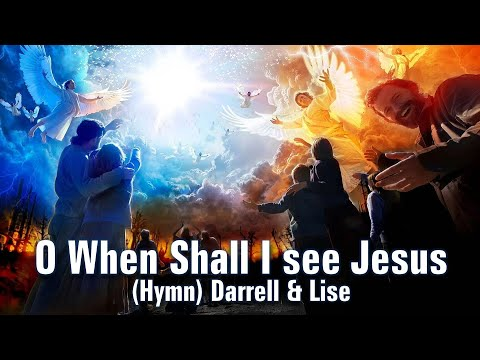 O When Shall I See Jesus [Hymn] - Darrell & Lise