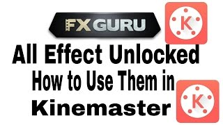 Fx guru all effects unlocked..how to Use them in  Kinemaster
