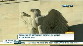 China, IMF to become key factors of world economy in 2016 - Kazakh TV