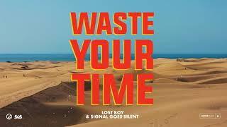 Lost Boy & Signal Goes Silent - Waste Your Time [Ultra Music]