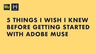 5 Things I Wish I Knew Before Getting Started with Adobe Muse | Adobe Muse CC | Muse For You