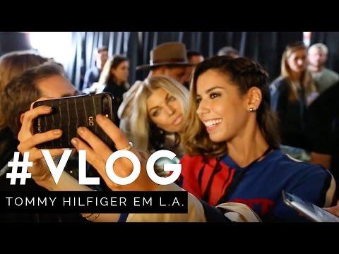 VLOG: TOMMY HILFIGER EM L.A.! Fergie, Gigi Hadid, Julia Faria e mais!
