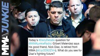Daily Debate: Is Nick Diaz really retired?