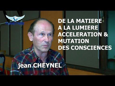 DE LA MATIERE A LA LUMIERE ACCELERATION & MUTATION DES CONSCIENCES Jean Cheynel