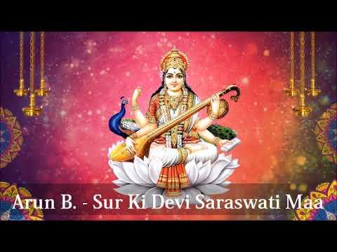 Arun B - Sur Ki Devi Saraswati Maa (2019 Bhajan)