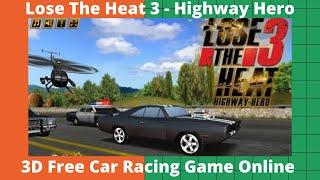 Lose The Heat 3 - Highway Hero - 3D Free Car Racing Game Online