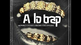 A lo Trap - Ab Perez Ft. Arloni, ,Balantainsz & Fuler // 2016 // Aztlann