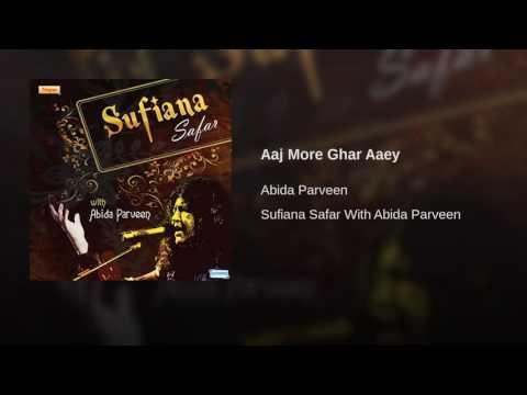 Aaj More Ghar Aaey- Abida Parveen