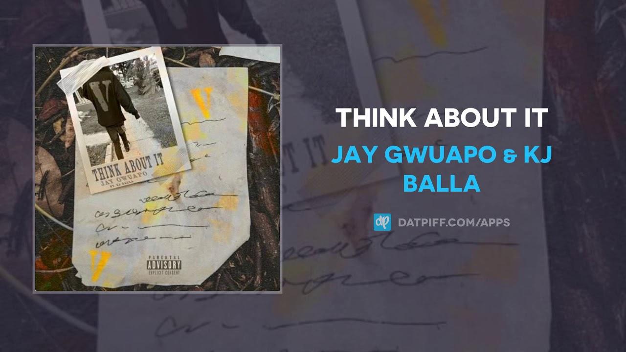 Jay Gwuapo & KJ Balla — Think About It (AUDIO)