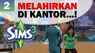 EPS 2 - MELAHIRKAN DI KANTOR ! - The Sims 3 Indonesia
