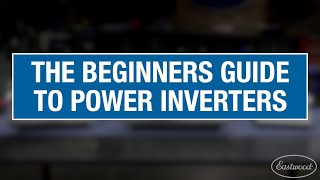 The Beginner's Guide to Power Inverters - How to Pick a Power Inverter! Eastwood