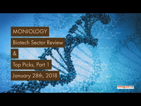 Biotech Sector Review & Top Picks, Part 1 28Jan18