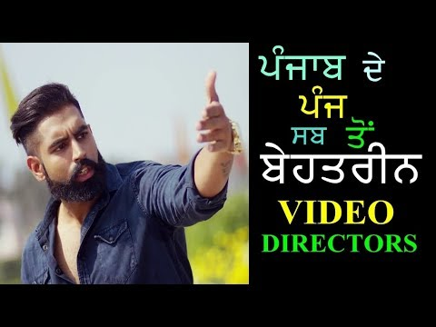 Top 5 Best Video Directors of Punjabi Music Industry 2017
