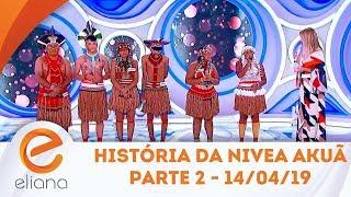 História da Nivea Akuã - Parte 2   Programa Eliana (14/04/19)