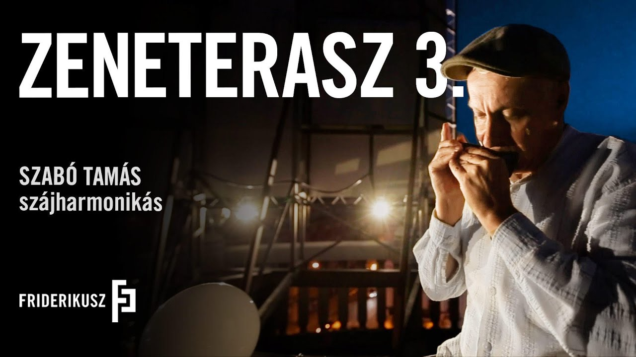 ZENETERASZ - Szabó Tamás, szájharmonikás /// a Friderikusz Podcast zenei melléklete 3.