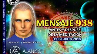 938 MENSAJE ANTES Y DESPUES DE LA MEDITACION DEL 13 DE JULIO 2018