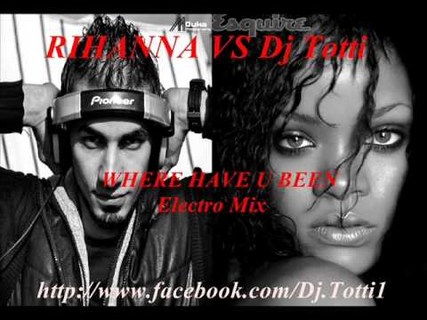 Rihanna   Where Have U Been   Electro Remix   BY Dj Totti
