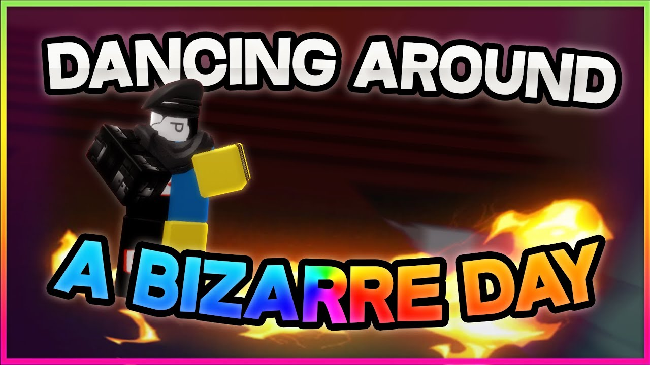 Dancing Around A Bizarre Day