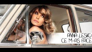 Смотреть клип Anna Lesko Ft. Anuryh - Ce M-As Face