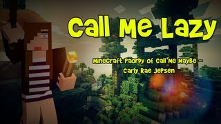 """""""Call Me Lazy"""" - A Minecraft Parody of Carly Rae Jepsen - Call Me Maybe Mp3"""