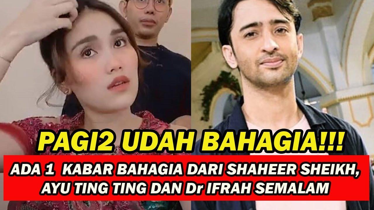 PAGI2 UDAH BAHAGIA!!! ADA 1  KABAR BAHAGIA DARI SHAHEER SHEIKH, AYU TING TING DAN Dr IFRAH SEMALAM