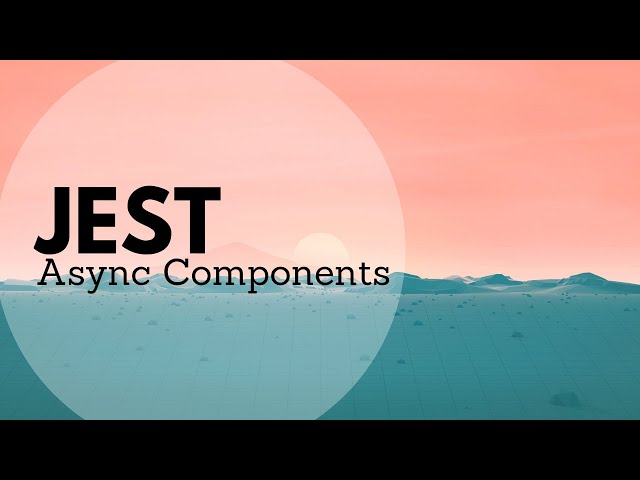 Testing Asynchronous Components with Mocks in Jest