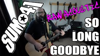 So Long Goodbye ('Sum41' raw acoustic cover by Jeff Manseau)