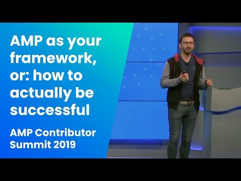 AMP as your framework, or: how to actually be successful on the web (AMP Contributor Summit '19)
