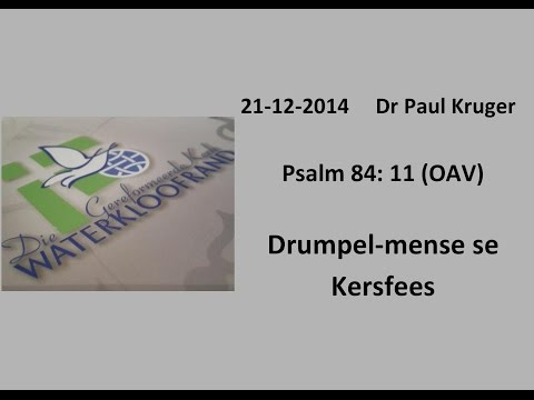 Psalm 84: 11 (OAV) - Dr Paul Kruger - 21 Des 2014 - 6:30pm