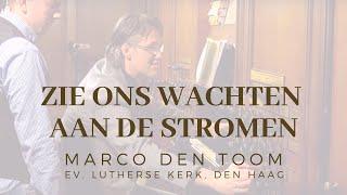Zie ons wachten aan de stromen - MARCO DEN TOOM, Ev. Luth. Kerk, Den Haag