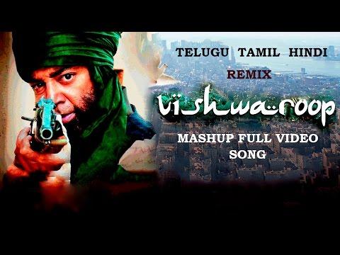 Vishwaroopam Remix Full Video_Mashup_Telugu_Tamil_Hindi _Kamal Haasan_Edited By Tej Varun