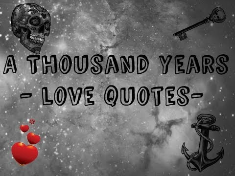 A Thousand Years ~ Love Quotes ~ Beautiful ~ ♥