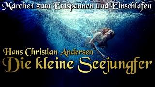 Die kleine Seejungfer - Hans Christian Andersen (Hörbuch deutsch) Märchen zum Einschlafen