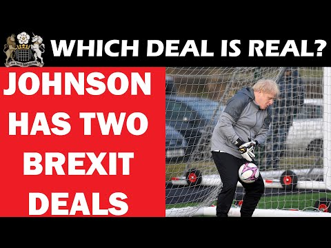 Boris Johnson Has Two Brexit Deals - But Which Is Real?