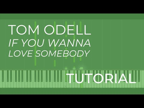 Tom Odell - If You Wanna Love Somebody (Piano Tutorial)