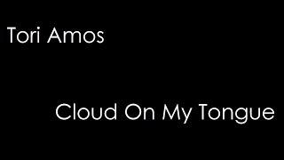 Tori Amos - Cloud On My Tongue (lyrics)