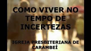 COMO VIVER NO TEMPO DE INCERTEZAS