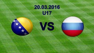 EURO U17 Bosnia & Herzegovina U17 VS Russia U17