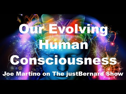 Our Evolving Human Consciousness - Joe Martino on TJBS