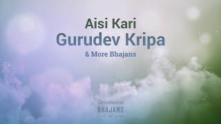 Aisi Kari Gurudev Kripa & More Bhajans | 15-Minute Bhakti