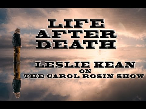 New Stunning Evidence Of Life After Death! Journalist Leslie Kean On Carol Rosin Show 3/24/17