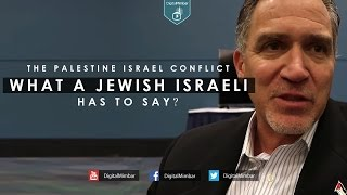 The Palestine Israel conflict What a Jewish Israeli has to say?