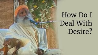 How Do I Deal With Desire? - Sadhguru