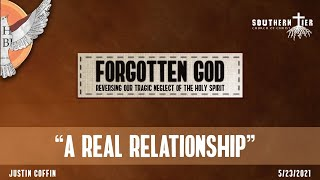 Forgotten God - A Real Relationship - Justin Coffin - 5-23-2021